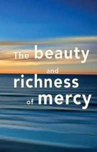 The Beauty and Richness of Mercy